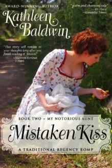 Mistaken Kiss: A Humorous Traditional Regency Romance (My Notorious Aunt, Book Two) - Kathleen Baldwin