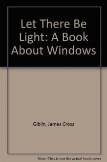 Let There Be Light: A Book about Windows - James Cross Giblin