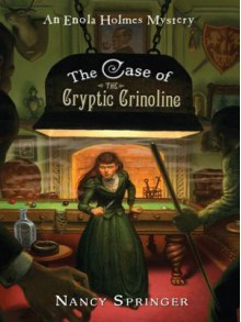 The Case of the Cryptic Crinoline: An Enola Holmes Mystery - Nancy Springer