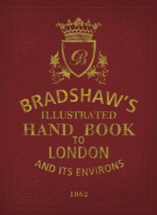 Bradshaw's Handbook to London - George Bradshaw