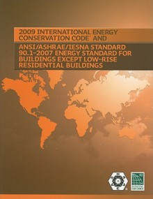 2009 International Energy Conservation Code And Ansi/Ashrae/Iesna Standard 90.1 2007 Energy Standard For Building Except Low Rise Residential Buildings - International Code Council