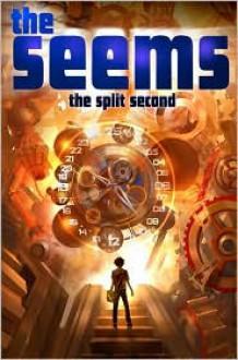 The Split Second (The Seems Series #2) - Michael Wexler, John Hulme