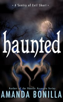 Haunted: A Sentry of Evil Short Story - Amanda Bonilla