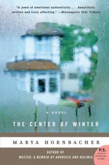 The Center of Winter - Marya Hornbacher