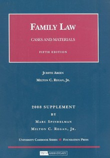 Family Law, Cases and Materials, 5th, 2008 Supplement (University Casebook: Supplement) - Judith Areen, Milton C. Regan Jr.