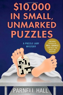 $10,000 in Small, Unmarked Puzzles: A Puzzle Lady Mystery - Parnell Hall