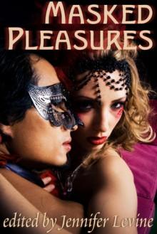 Masked Pleasures: Erotic Stories - Michael M. Jones, Anya Levin, Victoria Pond, Brandi Guthrie