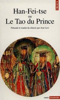 Han-Fei-tse, ou Le tao du prince - Han Fei, Jean Lévi
