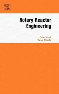Rotary Reactor Engineering - Daizō Kunii, Tatsu Chisaki