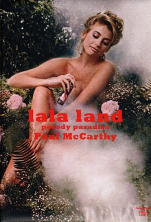 Lala Land: Parody Paradise - Paul McCarthy, Stephanie Rosenthal, Elisabeth Bronfen