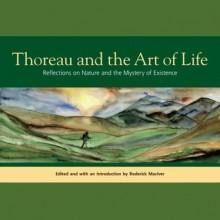 Thoreau and the Art of Life: Reflections on Nature and the Mystery of Existence - Roderick MacIver, Henry David Thoreau