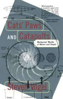 Cats' Paws and Catapults: Mechanical Worlds of Nature and People - Kathryn K. Davis,Steven Vogel
