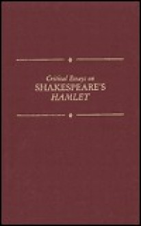 Critical Essays on Shakespeare's Hamlet: William Shakespeare's Hamlet - David Scott Kastan