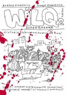 Wilq Superbohater: Historie, których wolałbyś nie znać - Tomasz Minkiewicz, Bartosz Minkiewicz