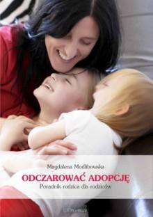 Odczarować adopcję - Magdalena Modlibowska