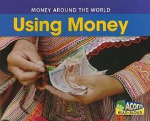 Using Money - Rebecca Rissman, Nancy E. Harris