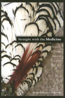 Straight with the Medicine: Narratives of Washoe Followers of the Tipi Way - Warren L. D'Azevedo