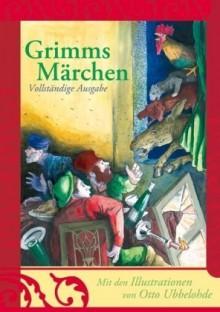 Grimms Märchen. Vollständige Ausgabe - 'Wilhelm Grimm (Autor)', 'Jacob Grimm (Autor)', 'Otto Ubbelohde (Illustrator)'