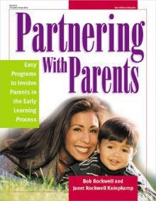 Partnering with Parents: 29 Easy Programs to Involve Parents in the Early Learning Process - Bob Rockwell, K. Whelan Dery, Bob Rockwell
