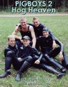 Pigboys 2 Hog Heaven: A New Photo Book by - Brian, Douglas Ahern