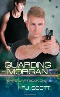 Guarding Morgan: 1 (Sanctuary) - RJ Scott