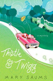 Thistle and Twigg - Mary Saums