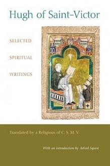 Hugh of Saint-Victor: Selected Spiritual Writings - Hugh of Saint-Victor, Aelred Squire, Religious of C S M V