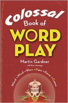 Colossal Book of Wordplay - Martin Gardner, Ken Jennings