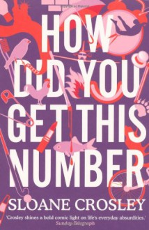 How Did You Get This Number. Sloane Crosley - Sloane Crosley