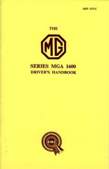 The MG Series MGA 1600 Driver's Handbook - Staff of M.G. Car Company, Brooklands Books Ltd