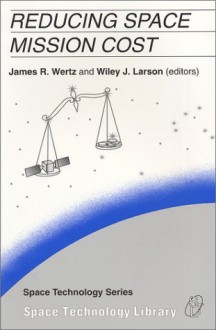 Reducing Space Mission Cost - James R. Wertz, Wiley J. Larson