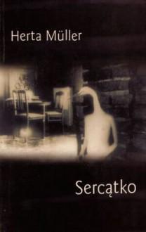 Sercątko - Herta Müller, Alicja Buras