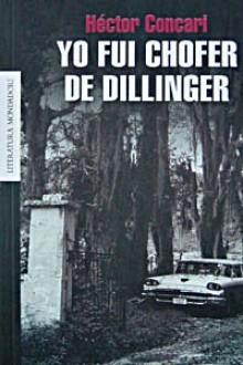 Yo Fui Chofer De Dillinger - Héctor Concari
