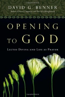 Opening to God: Lectio Divina and Life as Prayer - David G. Benner