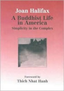 A Buddhist Life in America: Simplicity in the Complex - Joan Halifax, Thích Nhất Hạnh, Ronald F. Thiemann