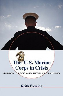 The U.S. Marine Corps in Crisis - Keith Fleming