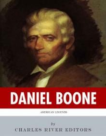 American Legends: The Life of Daniel Boone - Charles River Editors