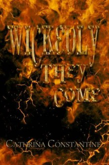Wickedly They Come - Cathrina Constantine