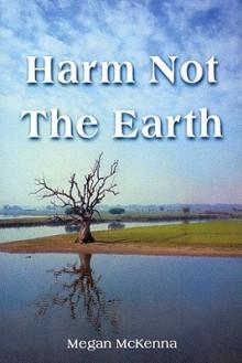 Harm Not the Earth - Megan McKenna