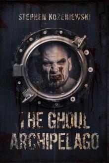 The Ghoul Archipelago - Stephen Kozeniewski
