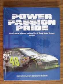 Power, Passion, Pride: How Jimmie Johnson and the No. 48 Team Made History, 2006-2009 - Ben White