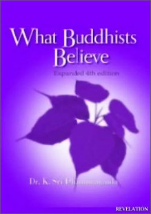 What Buddhists Believe (Expanded And Revised Edition) - K. Sri Dhammananda