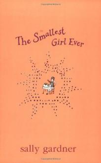 The Smallest Girl Ever - Sally Gardner