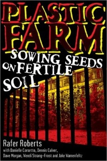 Plastic Farm, Part I: Sowing Seeds on Fertile Soil - Rafer Roberts, Danielle Corsetto, Dennis Culver, Dave Morgan