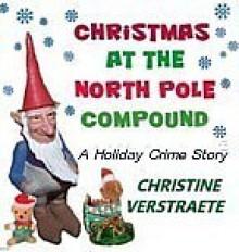 christmas at the north pole compound - Christine Verstraete