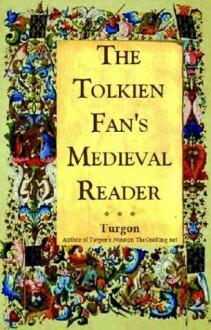The Tolkien Fan's Medieval Reader: Versions in Modern Prose - David E. (Turgon) Smith, Verlyn Flieger, Turgon