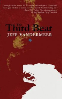 The Third Bear - Jeff VanderMeer