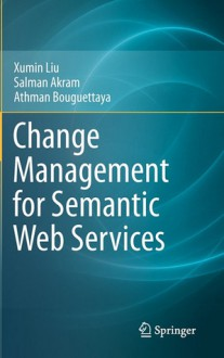Change Management for Semantic Web Services - Xumin Liu, Salman Akram, Athman Bouguettaya