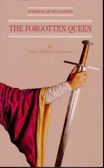 The Forgotten Queen - Haley Elizabeth Garwood