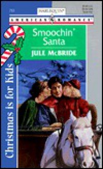 Smoochin' Santa (The Little Matchmaker) (Harlequin American Romances, 753) - Jule McBride